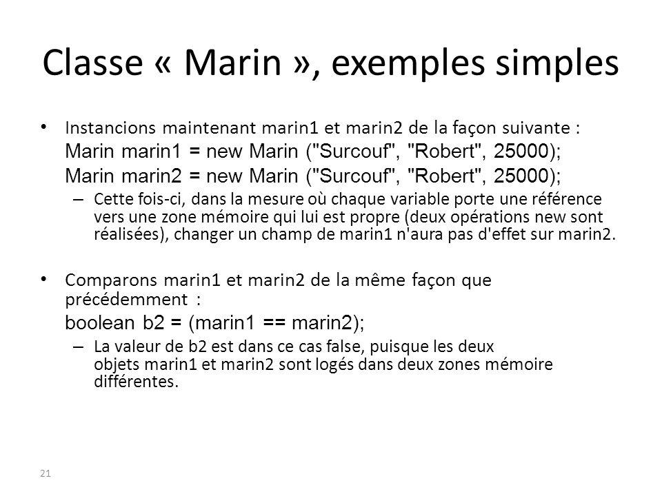 Classe « Marin », exemples simples Instancions maintenant marin1 et marin2 de la façon suivante : Marin marin1 = new Marin (