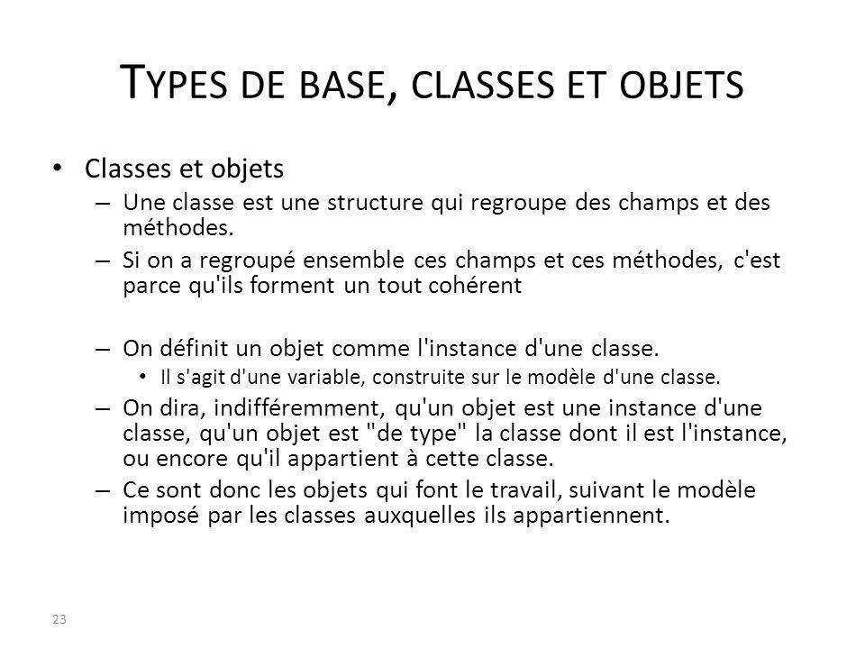 T YPES DE BASE, CLASSES ET OBJETS Classes et objets – Une classe est une structure qui regroupe des champs et des méthodes. – Si on a regroupé ensembl