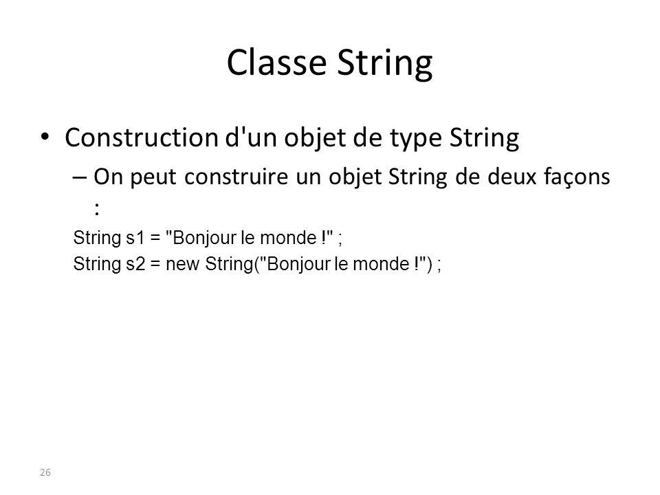 Classe String Construction d'un objet de type String – On peut construire un objet String de deux façons : String s1 =