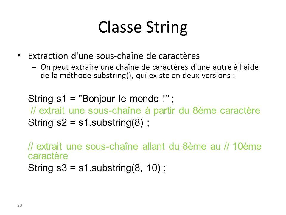 Classe String Extraction d'une sous-chaîne de caractères – On peut extraire une chaîne de caractères d'une autre à l'aide de la méthode substring(), q