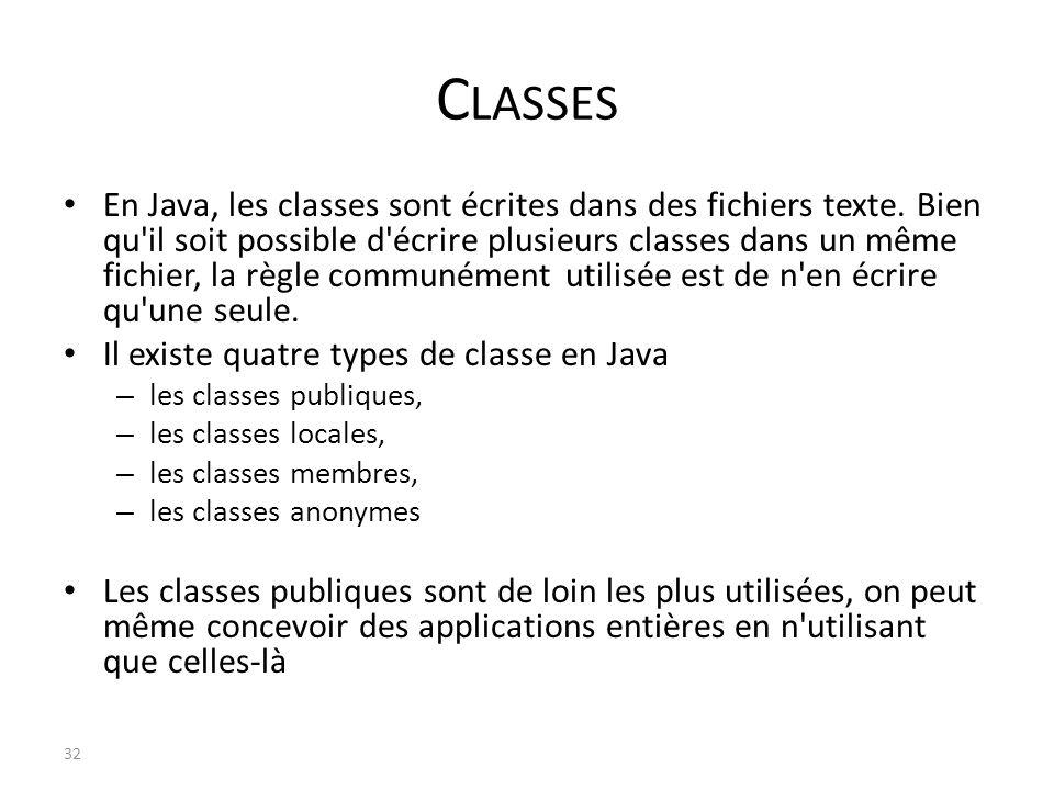 C LASSES En Java, les classes sont écrites dans des fichiers texte. Bien qu'il soit possible d'écrire plusieurs classes dans un même fichier, la règle