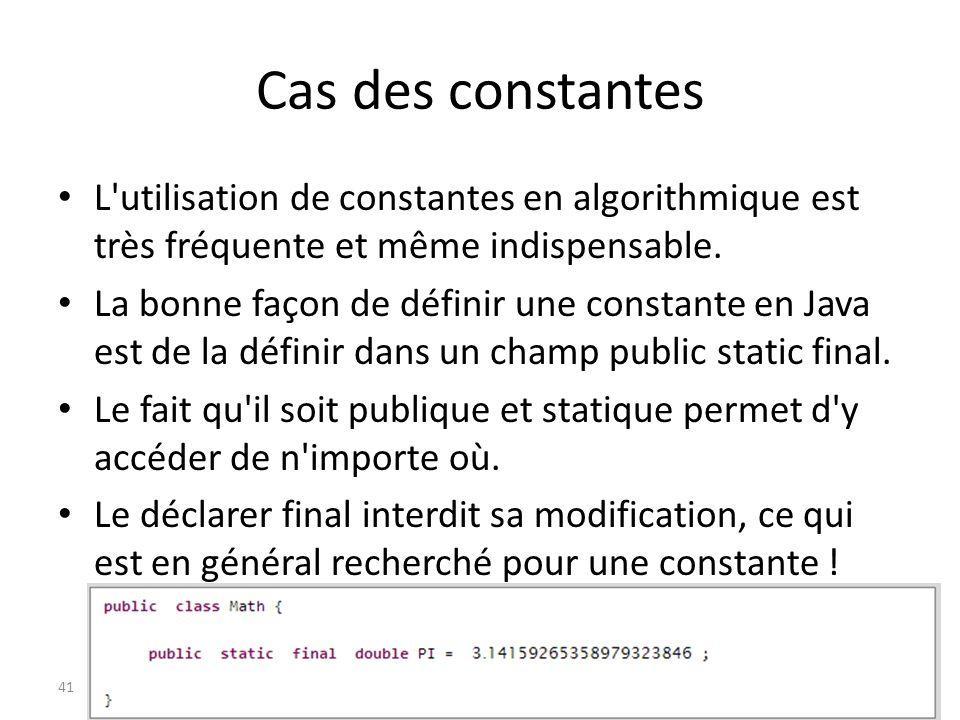 Cas des constantes L'utilisation de constantes en algorithmique est très fréquente et même indispensable. La bonne façon de définir une constante en J