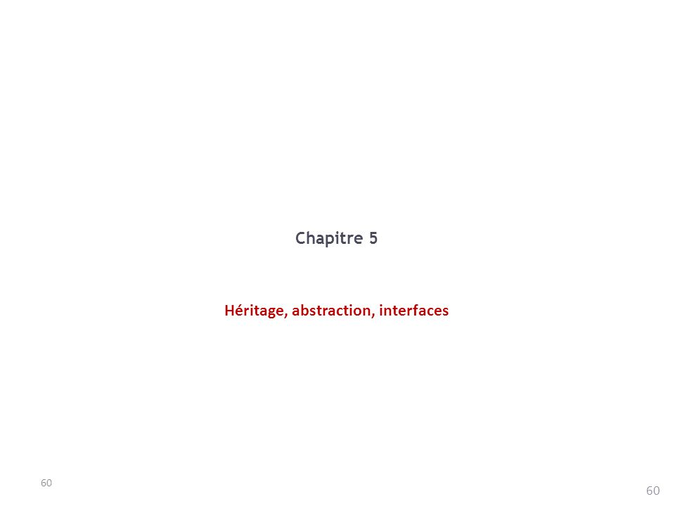 60 Chapitre 5 Héritage, abstraction, interfaces