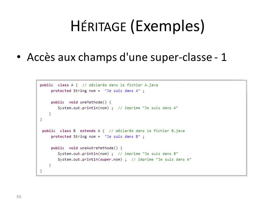 H ÉRITAGE (Exemples) Accès aux champs d'une super-classe - 1 66