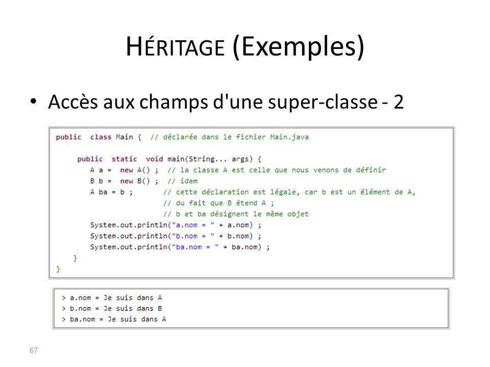 H ÉRITAGE (Exemples) Accès aux champs d'une super-classe - 2 67