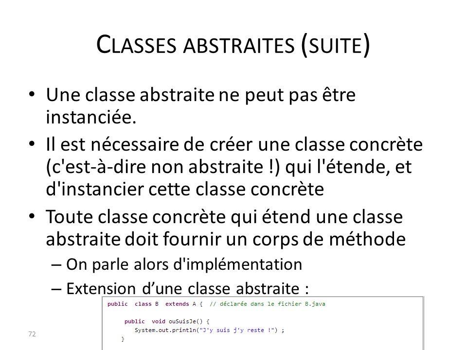 C LASSES ABSTRAITES ( SUITE ) Une classe abstraite ne peut pas être instanciée. Il est nécessaire de créer une classe concrète (c'est-à-dire non abstr