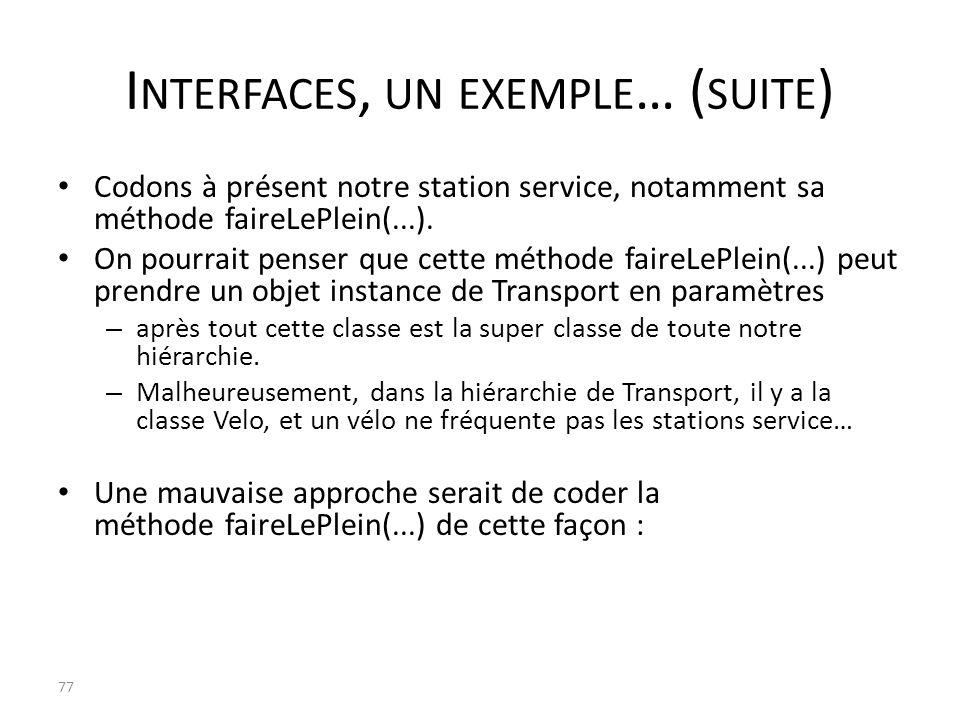 I NTERFACES, UN EXEMPLE … ( SUITE ) Codons à présent notre station service, notamment sa méthode faireLePlein(...). On pourrait penser que cette métho