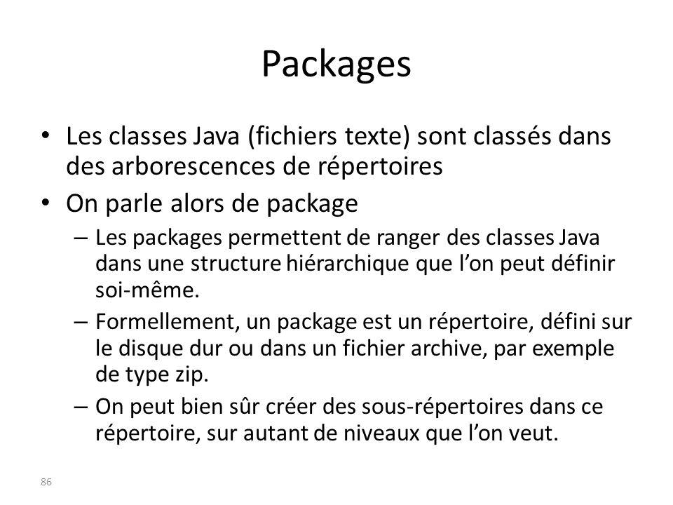 Packages Les classes Java (fichiers texte) sont classés dans des arborescences de répertoires On parle alors de package – Les packages permettent de r