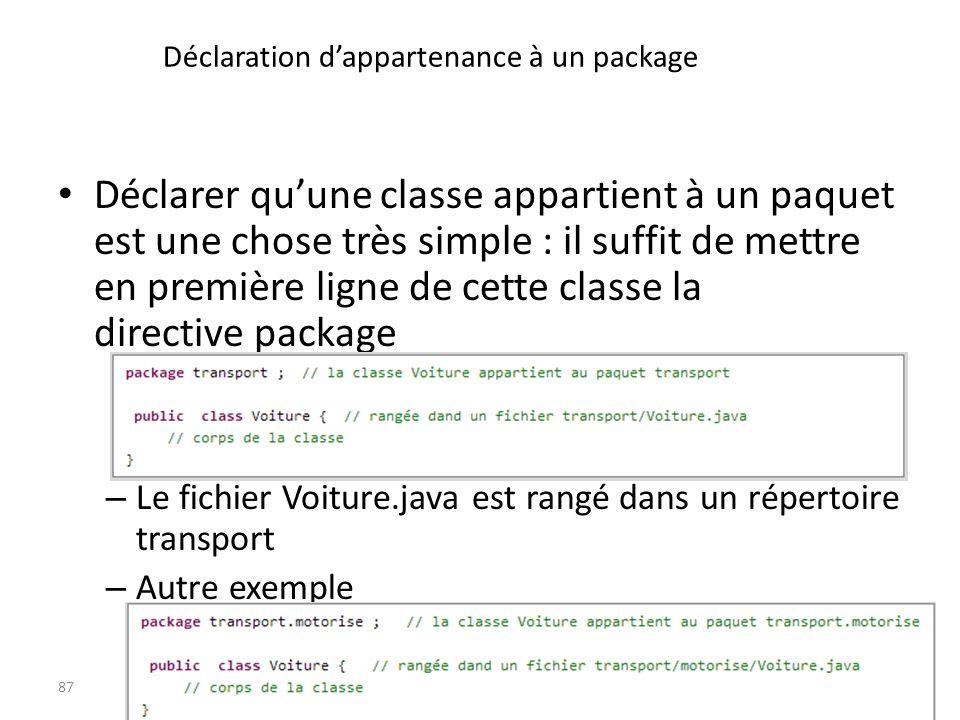 Déclaration dappartenance à un package Déclarer quune classe appartient à un paquet est une chose très simple : il suffit de mettre en première ligne