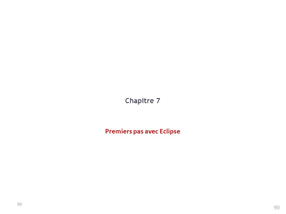 90 Chapitre 7 Premiers pas avec Eclipse
