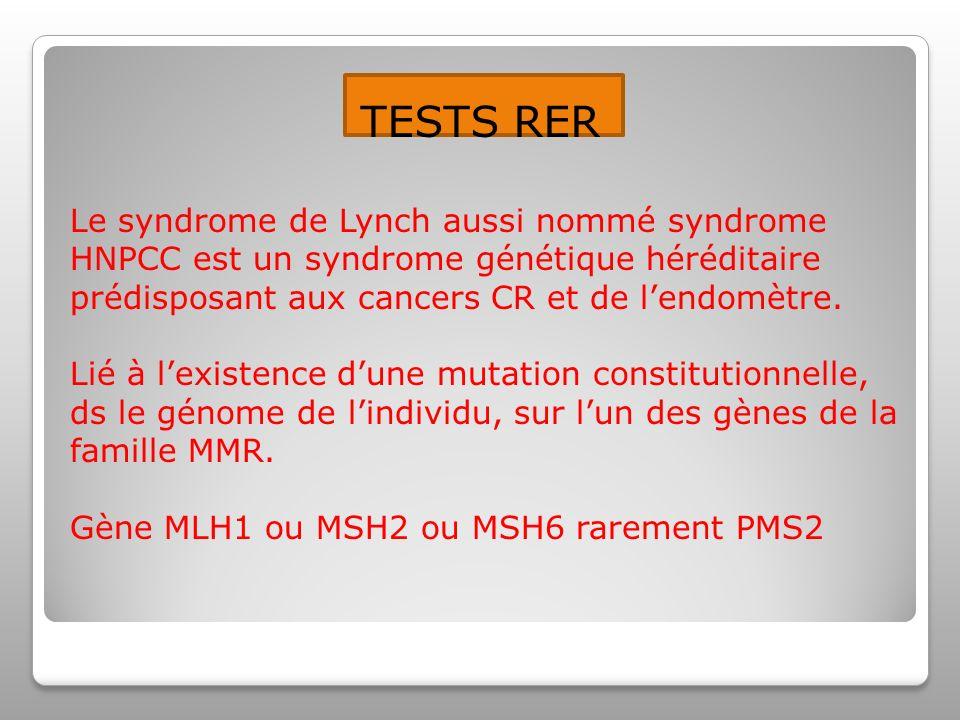 TESTS RER Le syndrome de Lynch aussi nommé syndrome HNPCC est un syndrome génétique héréditaire prédisposant aux cancers CR et de lendomètre.