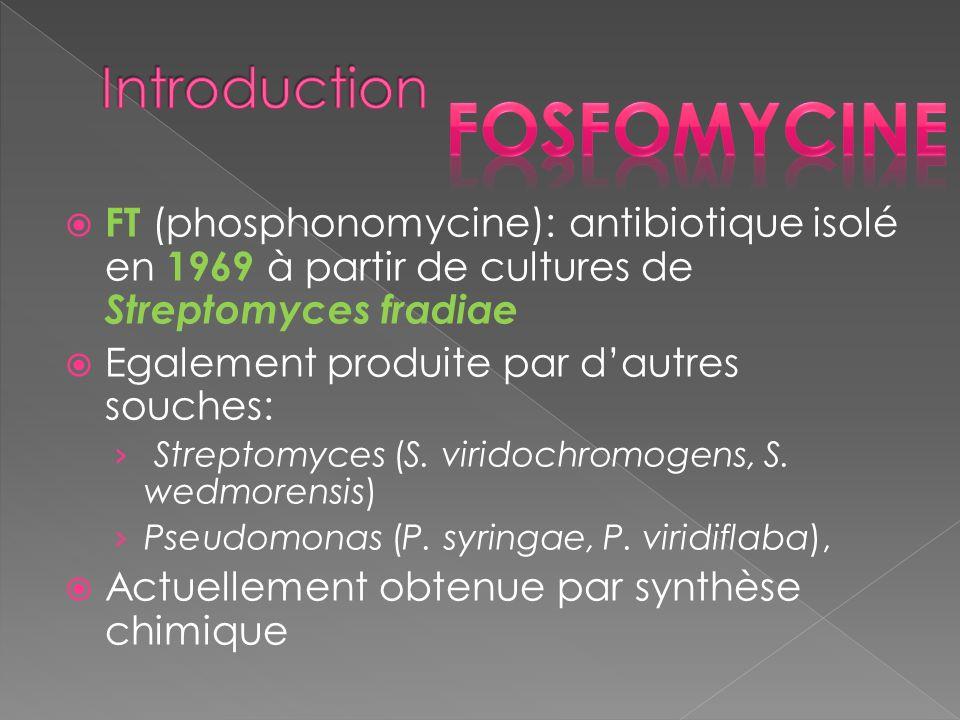 FT (phosphonomycine): antibiotique isolé en 1969 à partir de cultures de Streptomyces fradiae Egalement produite par dautres souches: Streptomyces (S.