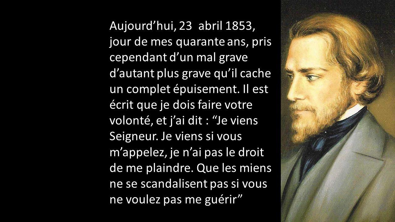 Aujourdhui, 23 abril 1853, jour de mes quarante ans, pris cependant dun mal grave dautant plus grave quil cache un complet épuisement. Il est écrit qu