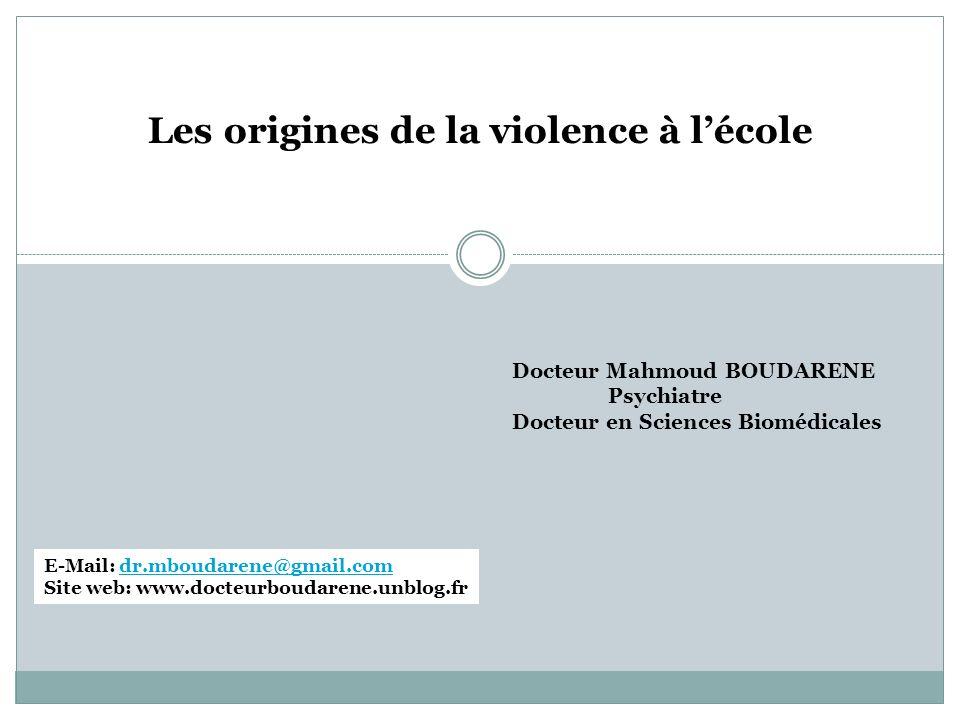 Les origines de la violence à lécole E-Mail: dr.mboudarene@gmail.comdr.mboudarene@gmail.com Site web: www.docteurboudarene.unblog.fr Docteur Mahmoud B