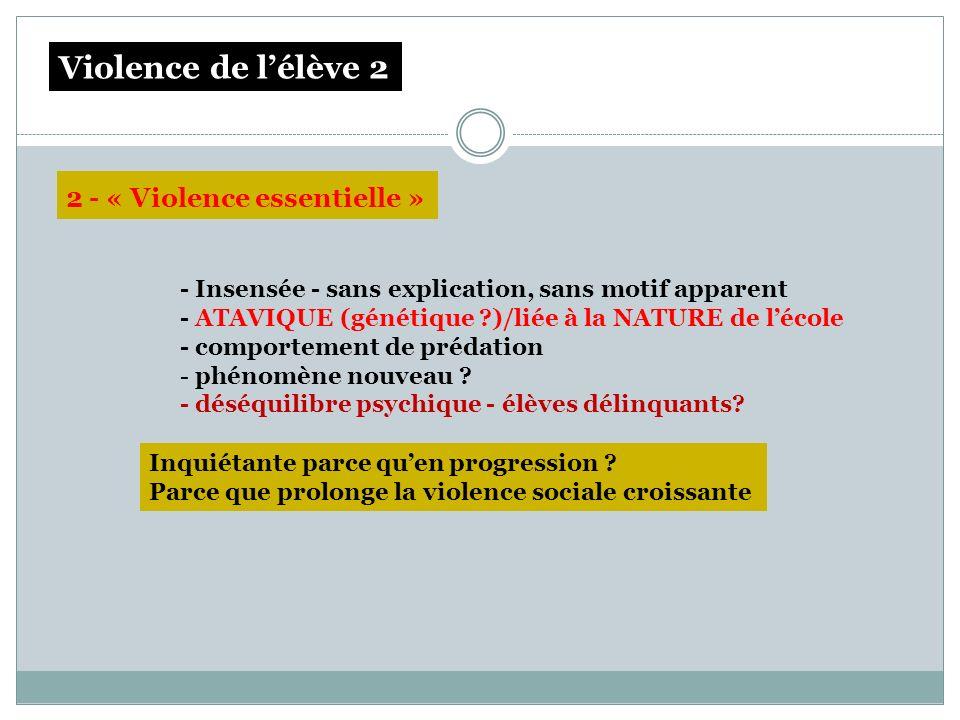 - Insensée - sans explication, sans motif apparent - ATAVIQUE (génétique ?)/liée à la NATURE de lécole - comportement de prédation - phénomène nouveau