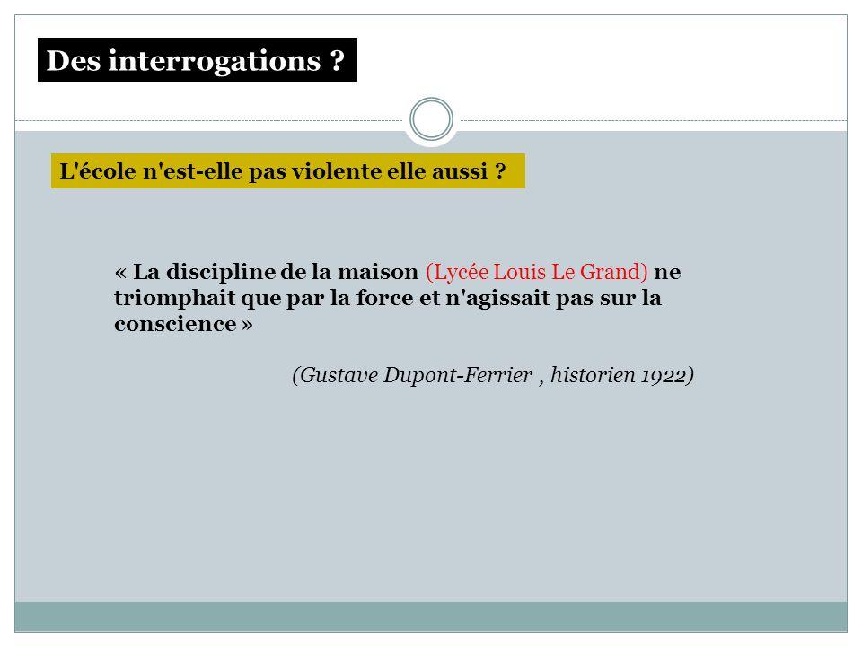 « La discipline de la maison (Lycée Louis Le Grand) ne triomphait que par la force et n'agissait pas sur la conscience » (Gustave Dupont-Ferrier, hist