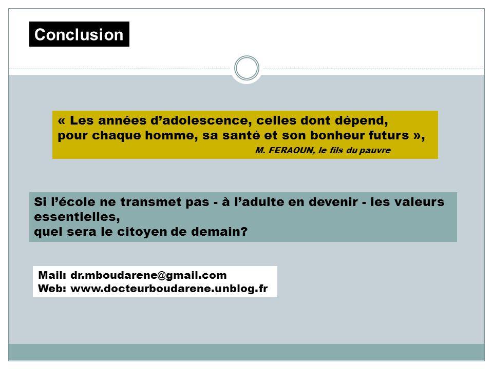 Mail: dr.mboudarene@gmail.com Web: www.docteurboudarene.unblog.fr « Les années dadolescence, celles dont dépend, pour chaque homme, sa santé et son bo