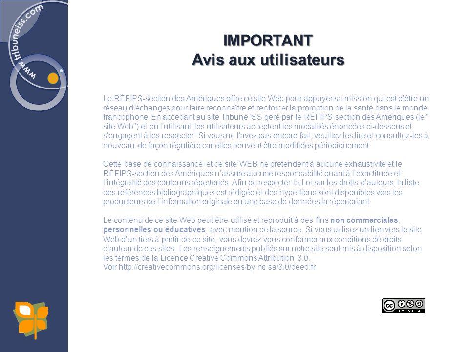 IMPORTANT Avis aux utilisateurs Le RÉFIPS-section des Amériques offre ce site Web pour appuyer sa mission qui est dêtre un réseau déchanges pour faire reconnaître et renforcer la promotion de la santé dans le monde francophone.