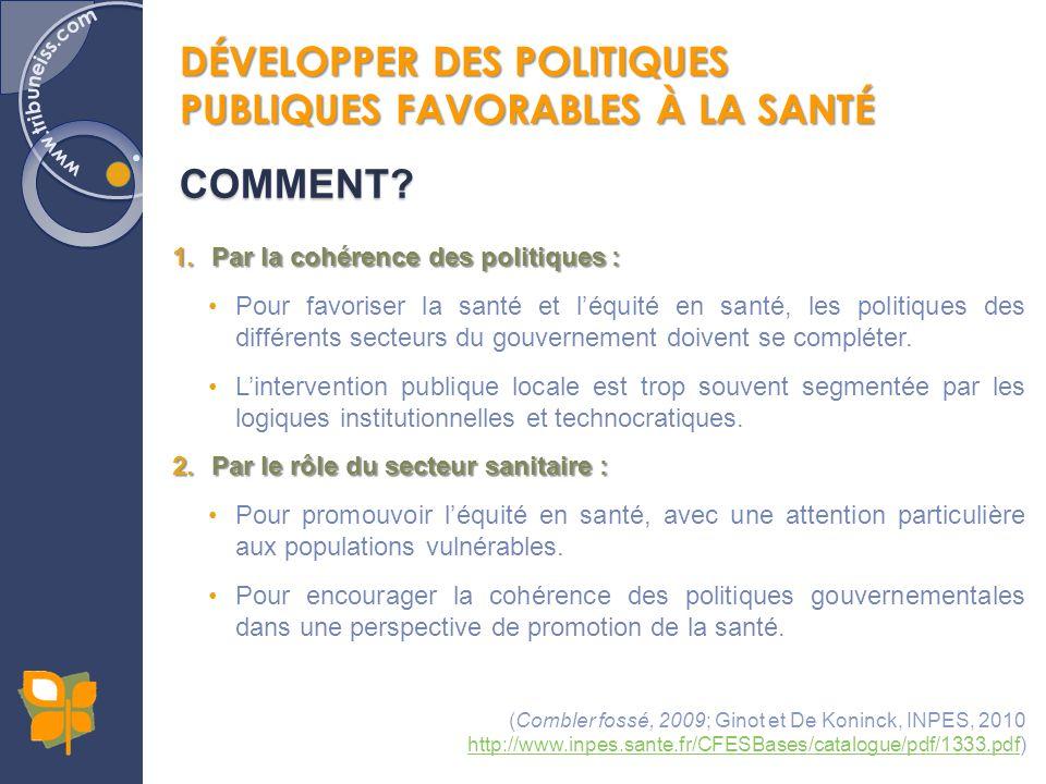 1.Par la cohérence des politiques : Pour favoriser la santé et léquité en santé, les politiques des différents secteurs du gouvernement doivent se com