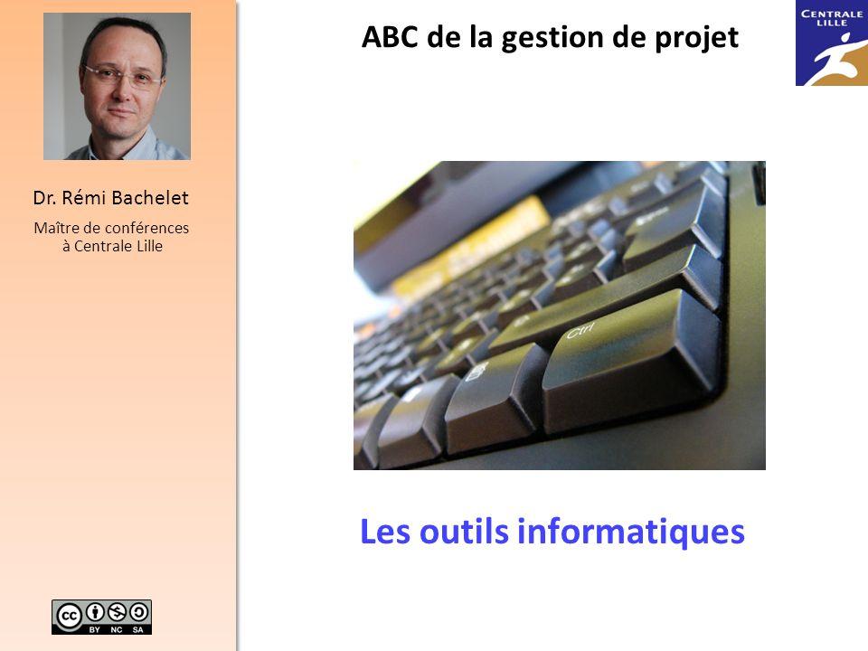 1 Dr. Rémi Bachelet Maître de conférences à Centrale Lille Les outils informatiques ABC de la gestion de projet Versions récentes du cours pdf, ppt vi
