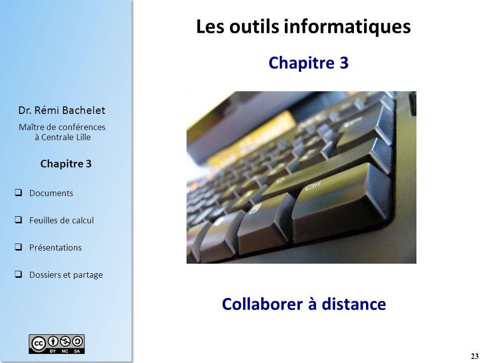 23 Dr. Rémi Bachelet Maître de conférences à Centrale Lille Documents Feuilles de calcul Présentations Dossiers et partage Chapitre 3 Collaborer à dis