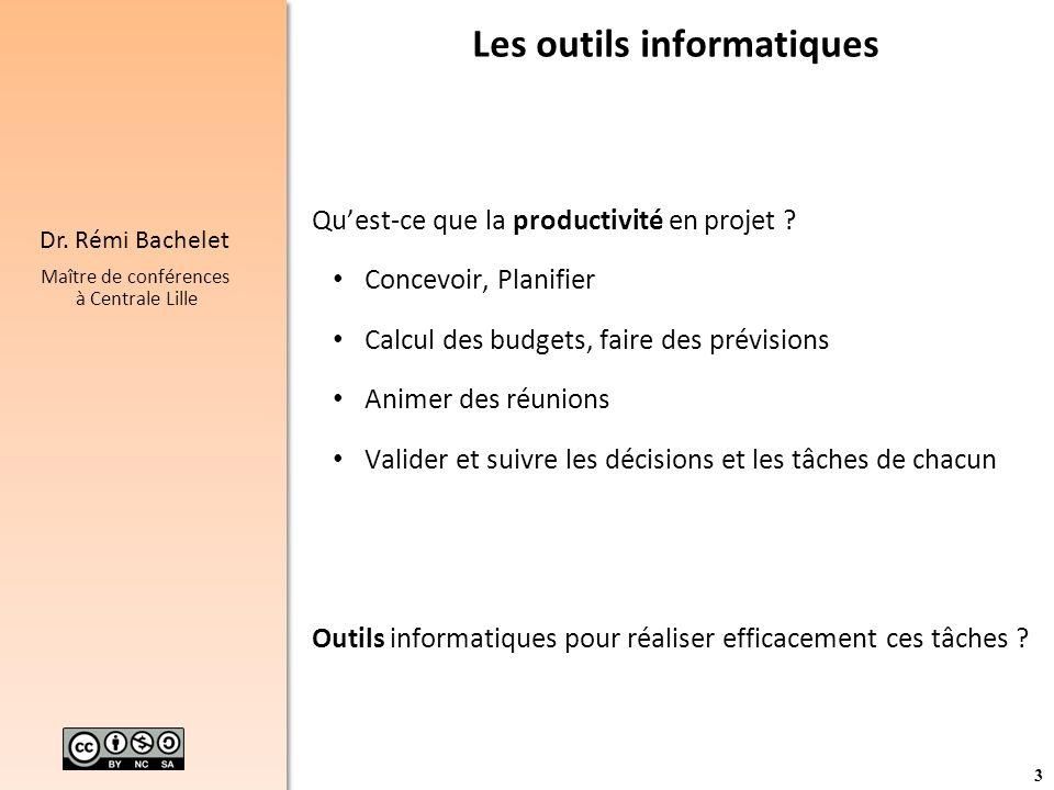 3 Dr. Rémi Bachelet Maître de conférences à Centrale Lille Les outils informatiques Quest-ce que la productivité en projet ? Concevoir, Planifier Calc