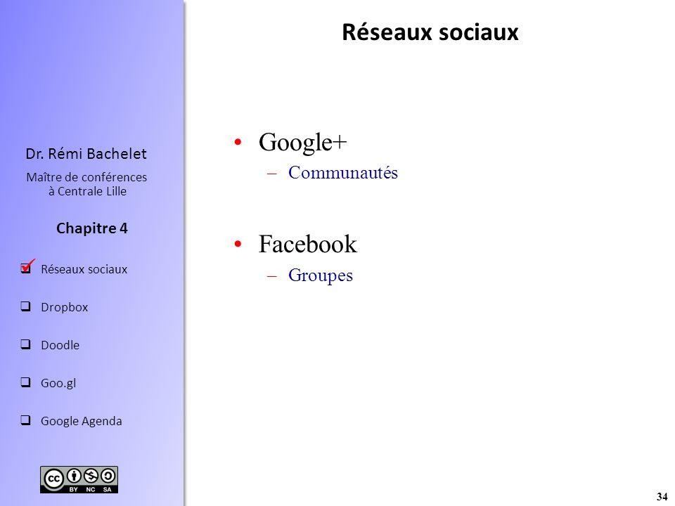 34 Dr. Rémi Bachelet Maître de conférences à Centrale Lille Réseaux sociaux Dropbox Doodle Goo.gl Google Agenda Chapitre 4 Réseaux sociaux Google+ –Co