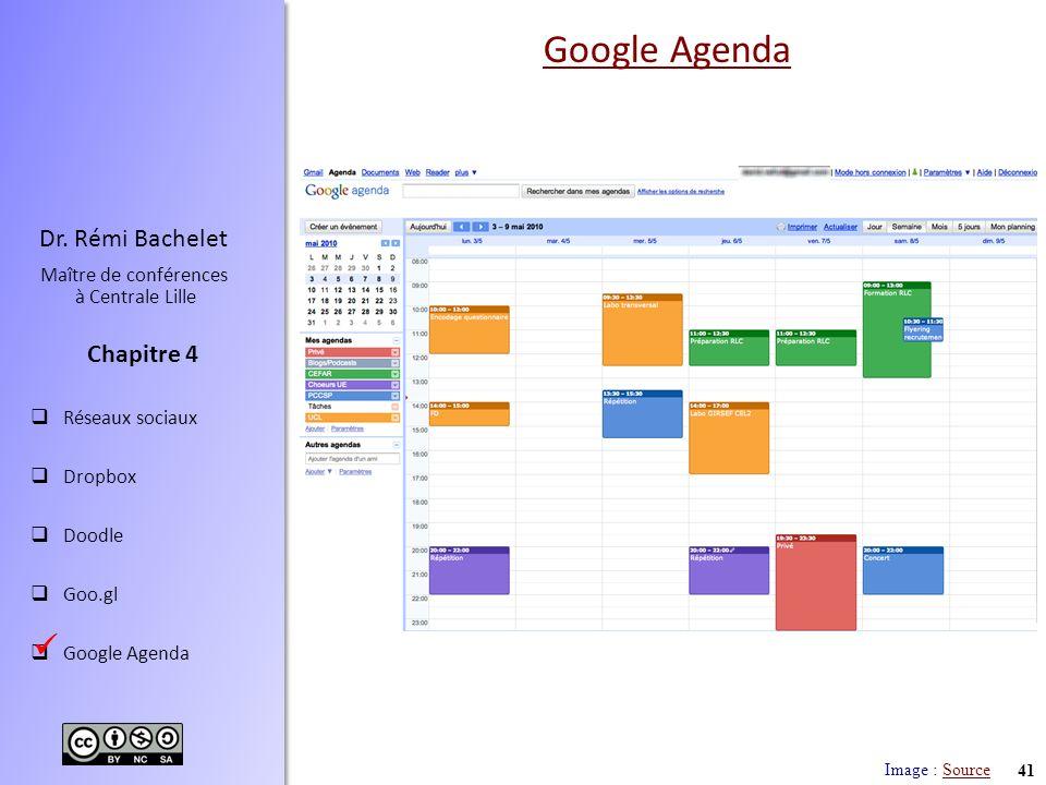 41 Dr. Rémi Bachelet Maître de conférences à Centrale Lille Réseaux sociaux Dropbox Doodle Goo.gl Google Agenda Chapitre 4 Google Agenda Image : Sourc
