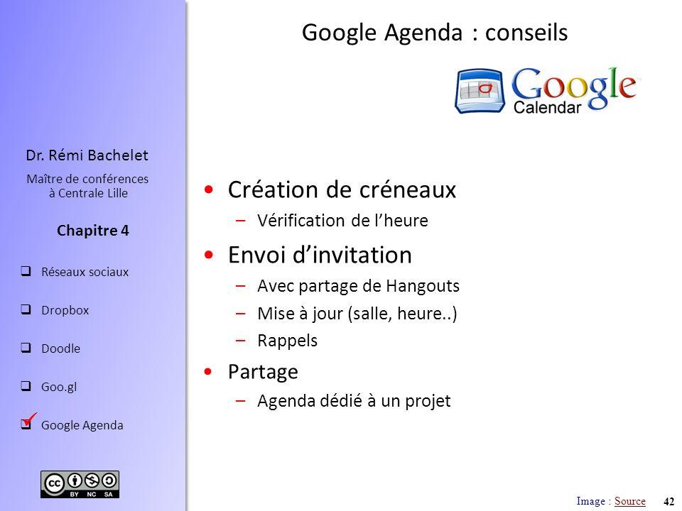 42 Dr. Rémi Bachelet Maître de conférences à Centrale Lille Réseaux sociaux Dropbox Doodle Goo.gl Google Agenda Chapitre 4 Google Agenda : conseils Im
