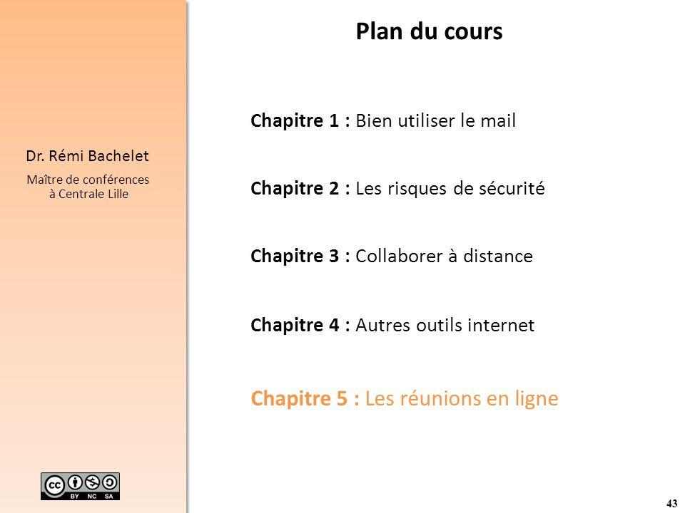 43 Dr. Rémi Bachelet Maître de conférences à Centrale Lille Plan du cours Chapitre 1 : Bien utiliser le mail Chapitre 2 : Les risques de sécurité Chap