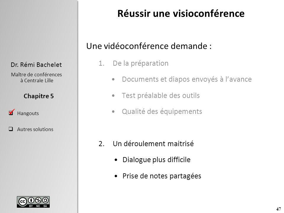 47 Dr. Rémi Bachelet Maître de conférences à Centrale Lille Hangouts Autres solutions Chapitre 5 Réussir une visioconférence Une vidéoconférence deman