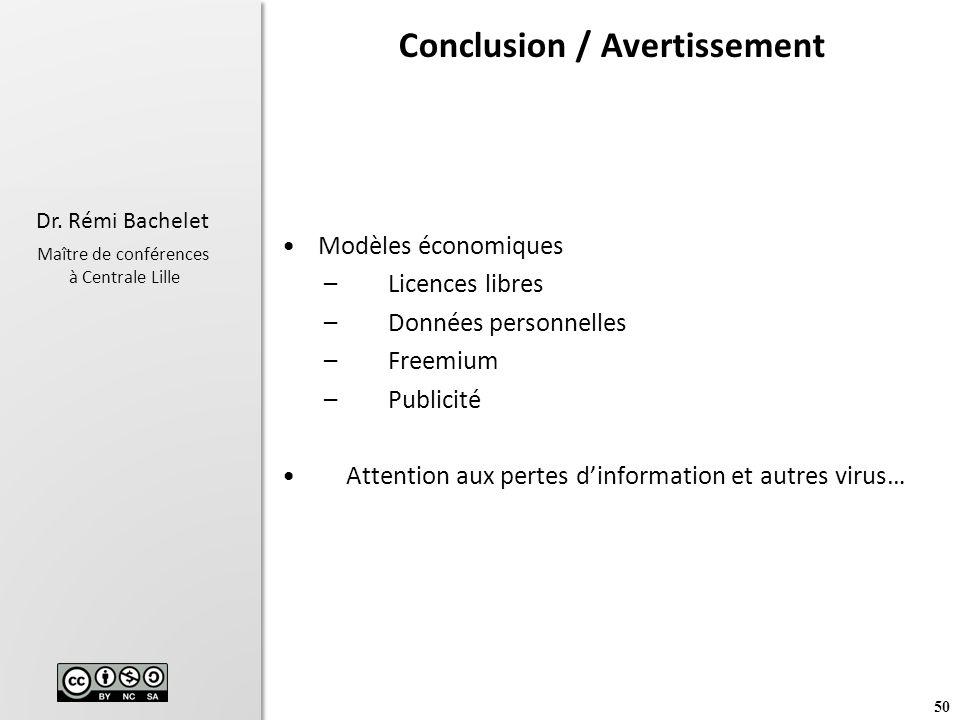 50 Dr. Rémi Bachelet Maître de conférences à Centrale Lille Conclusion / Avertissement Modèles économiques –Licences libres –Données personnelles –Fre