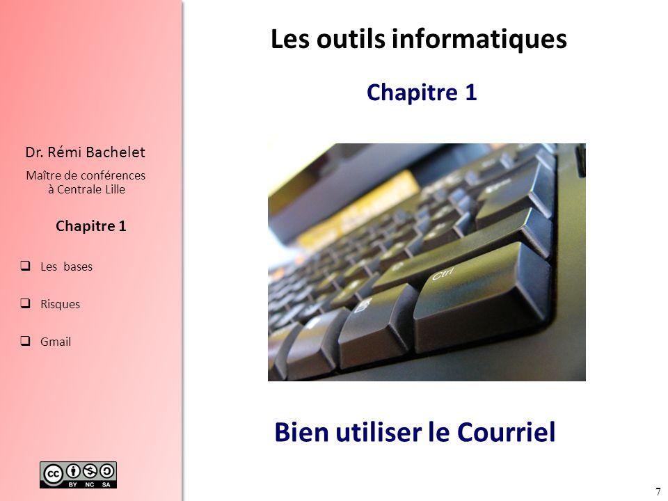7 Les bases Risques Gmail Chapitre 1 Dr. Rémi Bachelet Maître de conférences à Centrale Lille Bien utiliser le Courriel Les outils informatiques Chapi