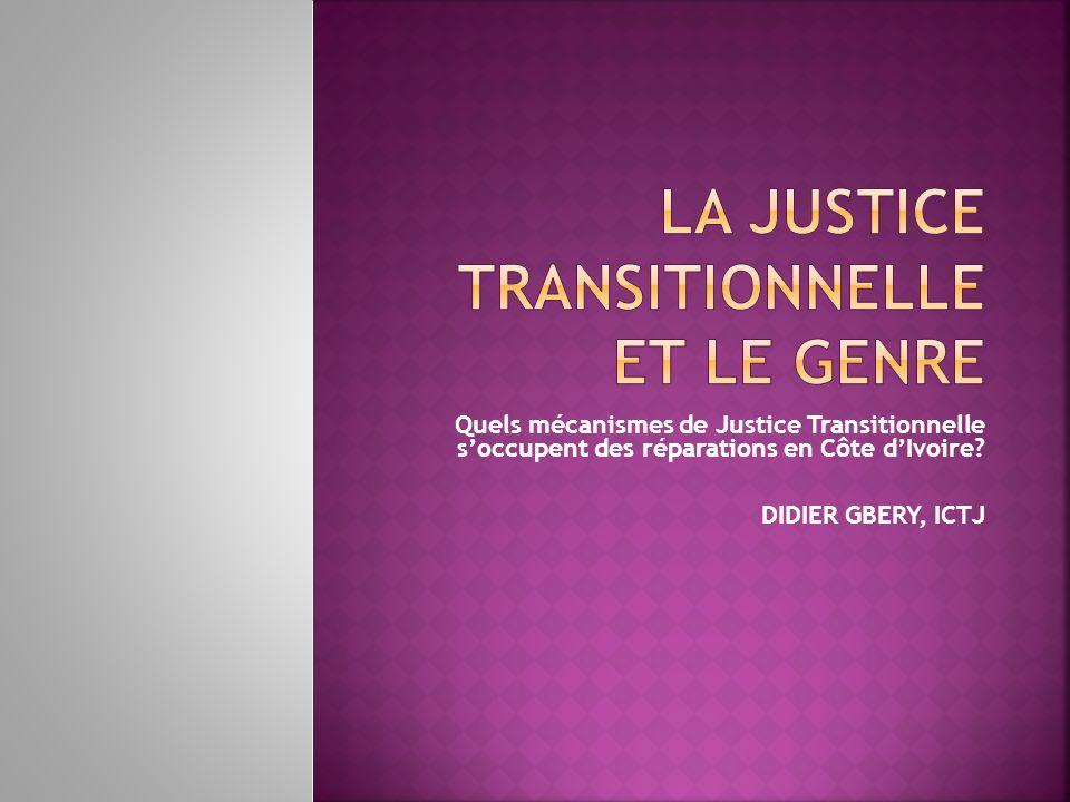 Quels mécanismes de Justice Transitionnelle soccupent des réparations en Côte dIvoire? DIDIER GBERY, ICTJ