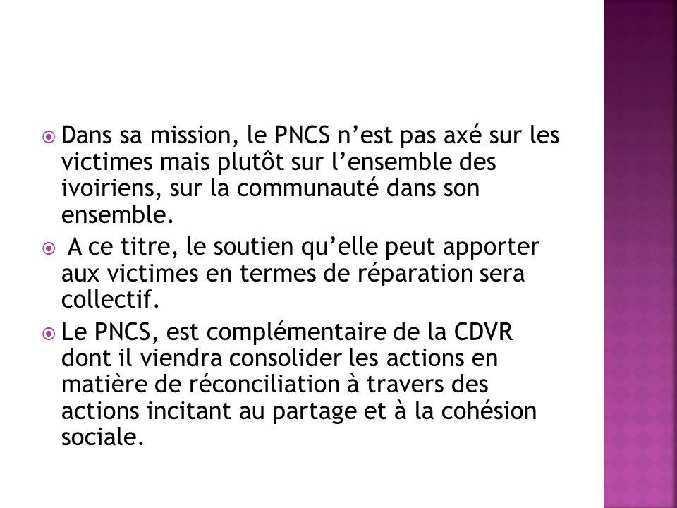 Dans sa mission, le PNCS nest pas axé sur les victimes mais plutôt sur lensemble des ivoiriens, sur la communauté dans son ensemble. A ce titre, le so
