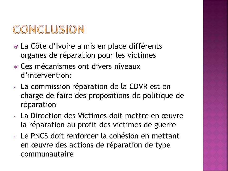 La Côte dIvoire a mis en place différents organes de réparation pour les victimes Ces mécanismes ont divers niveaux dintervention: - La commission rép