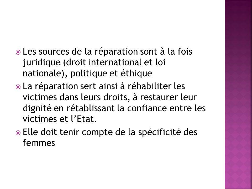 Les sources de la réparation sont à la fois juridique (droit international et loi nationale), politique et éthique La réparation sert ainsi à réhabili