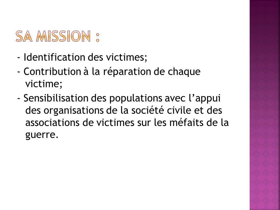 Procéder à lidentification des victimes Procéder à la sensibilisation de la population puis à la vérification des témoignages afin didentifier et faire la catégorisation des victimes.