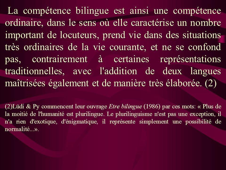 La compétence bilingue est ainsi une compétence ordinaire, dans le sens où elle caractérise un nombre important de locuteurs, prend vie dans des situa