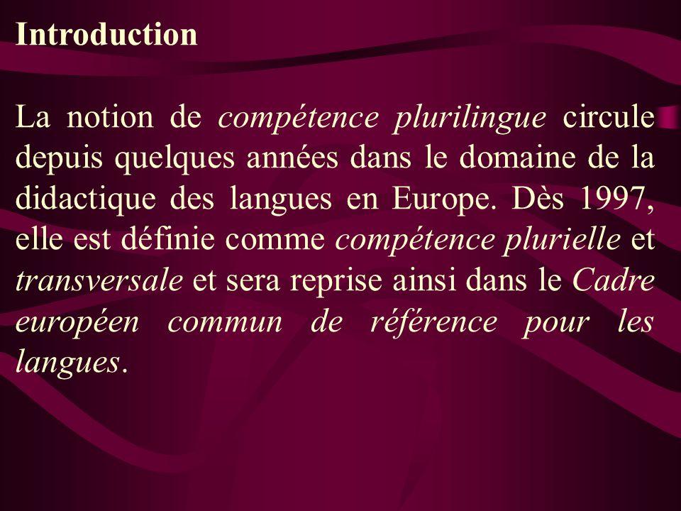Introduction La notion de compétence plurilingue circule depuis quelques années dans le domaine de la didactique des langues en Europe. Dès 1997, elle