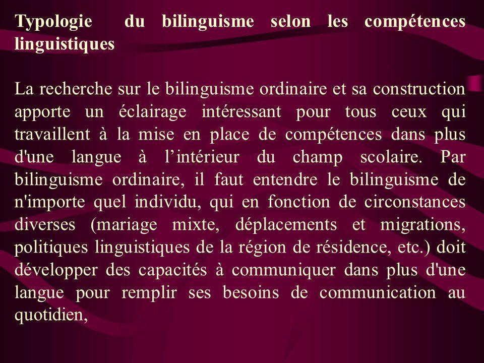 Typologie du bilinguisme selon les compétences linguistiques La recherche sur le bilinguisme ordinaire et sa construction apporte un éclairage intéres