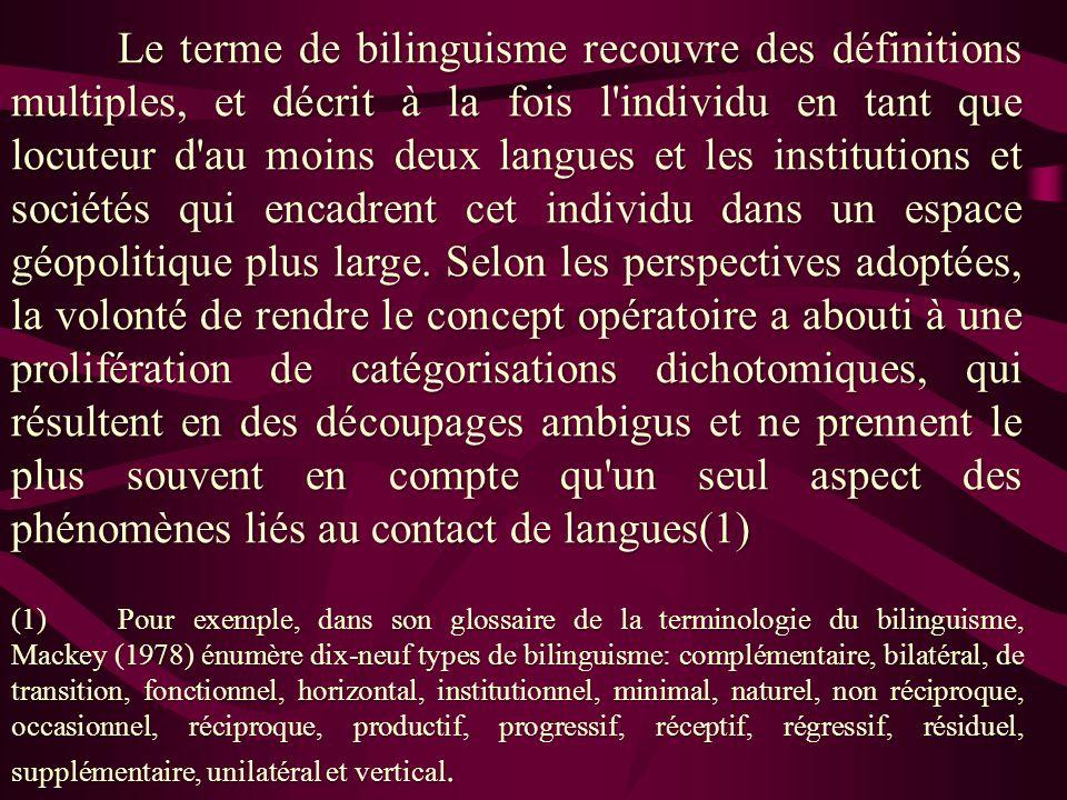 Le terme de bilinguisme recouvre des définitions multiples, et décrit à la fois l'individu en tant que locuteur d'au moins deux langues et les institu