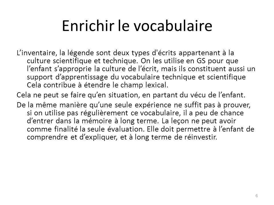 Enrichir le vocabulaire Linventaire, la légende sont deux types d'écrits appartenant à la culture scientifique et technique. On les utilise en GS pour