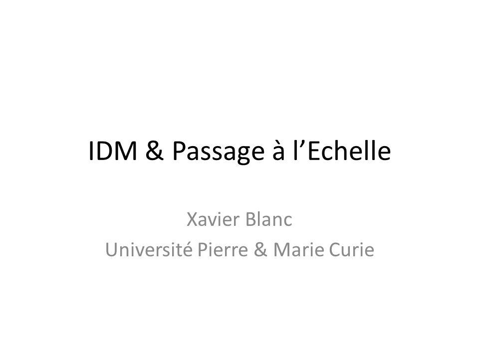 IDM & Passage à lEchelle Xavier Blanc Université Pierre & Marie Curie