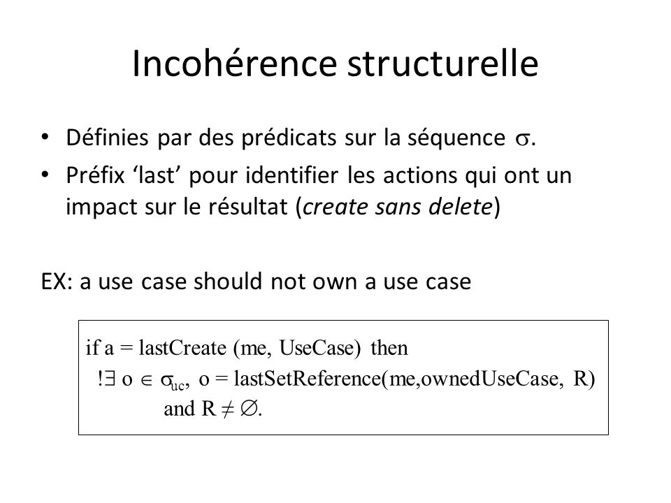 Incohérence structurelle Définies par des prédicats sur la séquence. Préfix last pour identifier les actions qui ont un impact sur le résultat (create