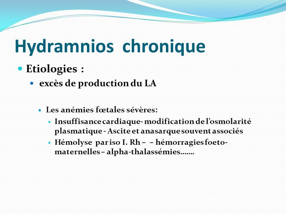 Hydramnios chronique Etiologies : excès de production du LA Les anémies fœtales sévères: Insuffisance cardiaque- modification de losmolarité plasmatiq