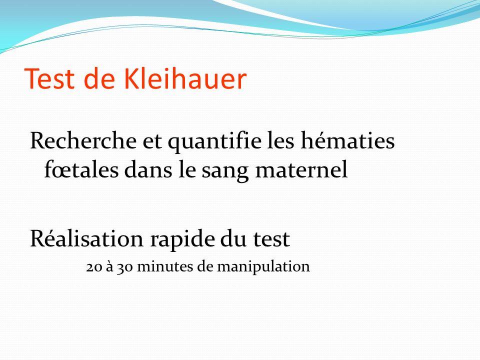 Test de Kleihauer Recherche et quantifie les hématies fœtales dans le sang maternel Réalisation rapide du test 20 à 30 minutes de manipulation