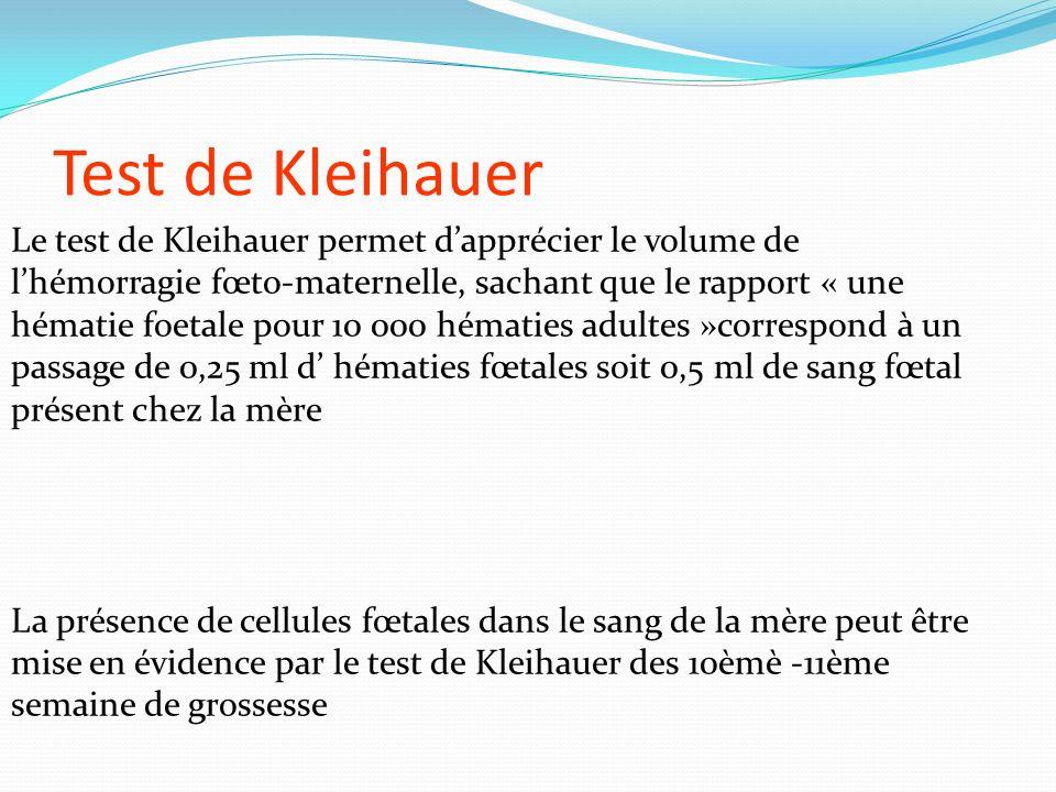 Test de Kleihauer Le test de Kleihauer permet dapprécier le volume de lhémorragie fœto-maternelle, sachant que le rapport « une hématie foetale pour 1