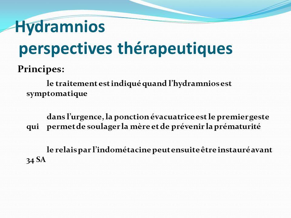 Hydramnios perspectives thérapeutiques Principes: le traitement est indiqué quand lhydramnios est symptomatique dans lurgence, la ponction évacuatrice