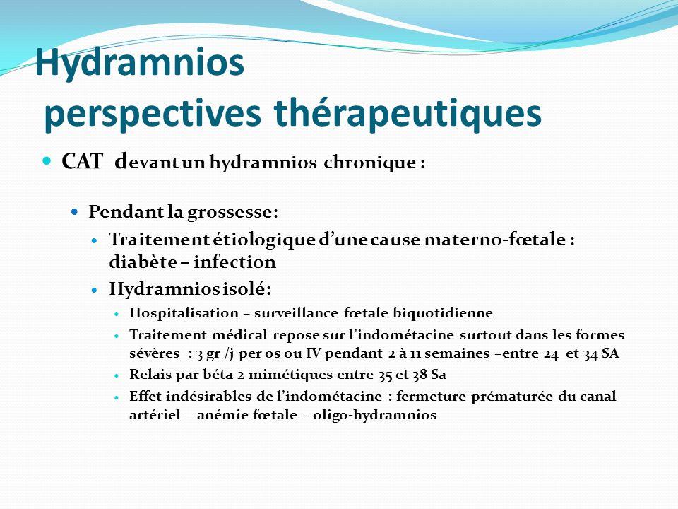 Hydramnios perspectives thérapeutiques CAT d evant un hydramnios chronique : Pendant la grossesse: Traitement étiologique dune cause materno-fœtale :